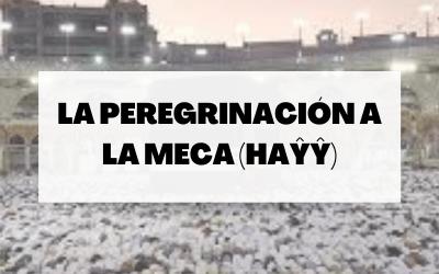 La peregrinación a La Meca (haŷŷ)